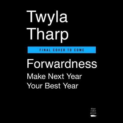 Forwardness: Make Next Year Your Best Year Audiobook, by Twyla Tharp