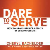 Dare to Serve: How to Drive Superior Results by Serving Others, by Cheryl Bachelder