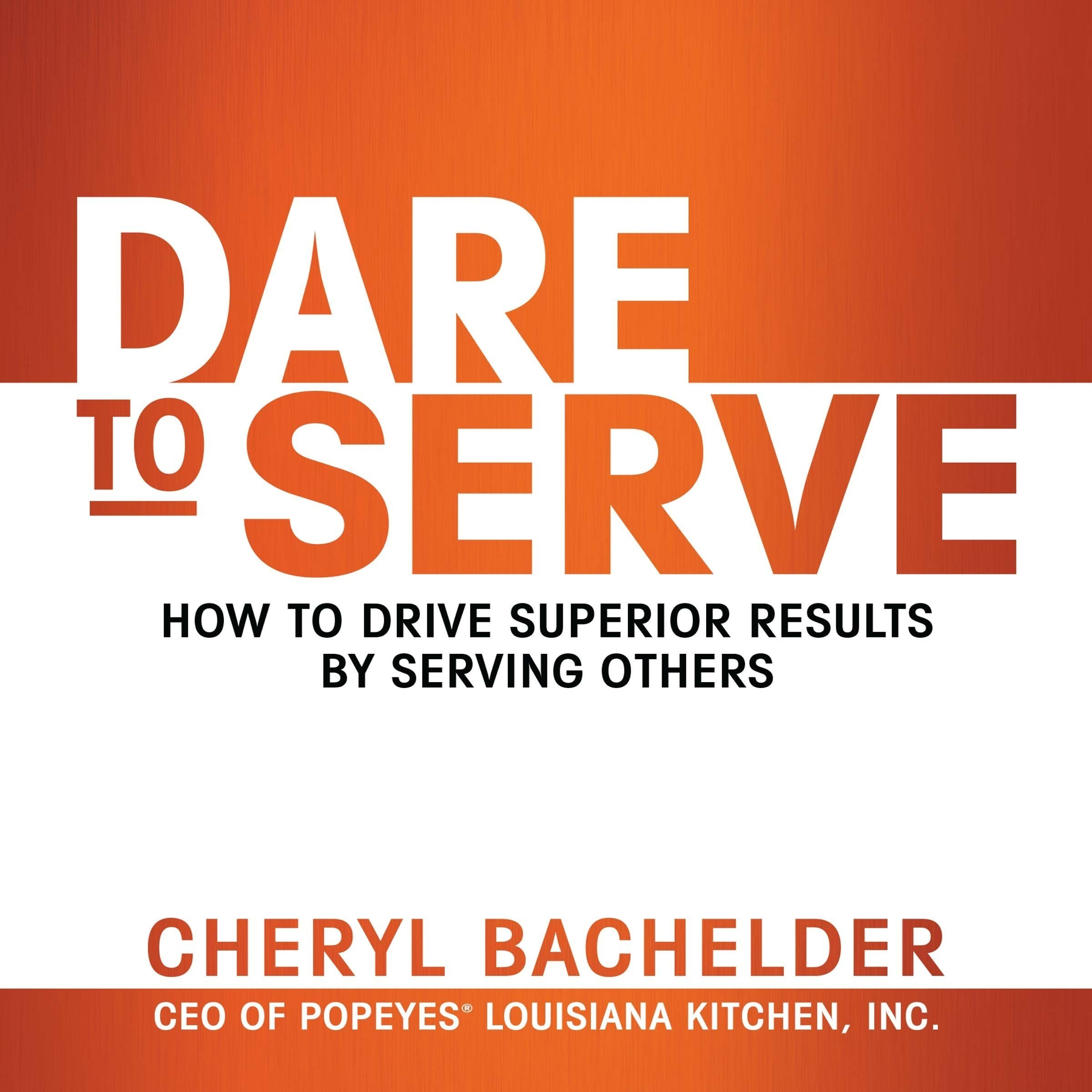 Printable Dare to Serve: How to Drive Superior Results by Serving Others Audiobook Cover Art
