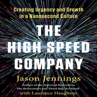 The High-Speed Company: Creating Urgency and Growth in a Nanosecond Culture Audiobook, by Jason Jennings