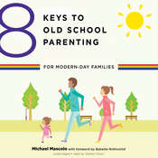 8 Keys to Old School Parenting for Modern-Day Families, by Michael Mascolo