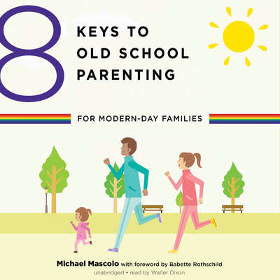 8 Keys to Old-School Parenting for Modern-Day Families Audiobook, by Michael Mascolo