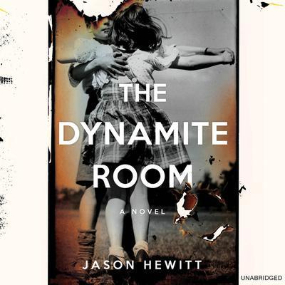 The Dynamite Room: A Novel Audiobook, by Jason Hewitt