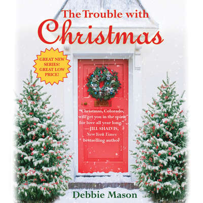 The Trouble with Christmas: The Feel-Good Holiday Read that Inspired Hallmark TV's Welcome to Christmas Audiobook, by Debbie Mason