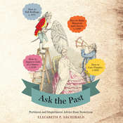 Ask the Past: Pertinent and Impertinent Advice from Yesteryear, by Elizabeth P. Archibald