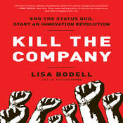 Kill The Company: End the Status Quo, Start an Innovation Revolution Audiobook, by Lisa Bodell