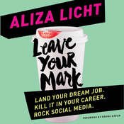 Leave Your Mark: Land Your Dream Job. Kill It in Your Career. Rock Social Media. Audiobook, by Aliza Licht