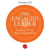 The Engaged Leader: A Strategy for Digital Leadership Audiobook, by Charlene Li