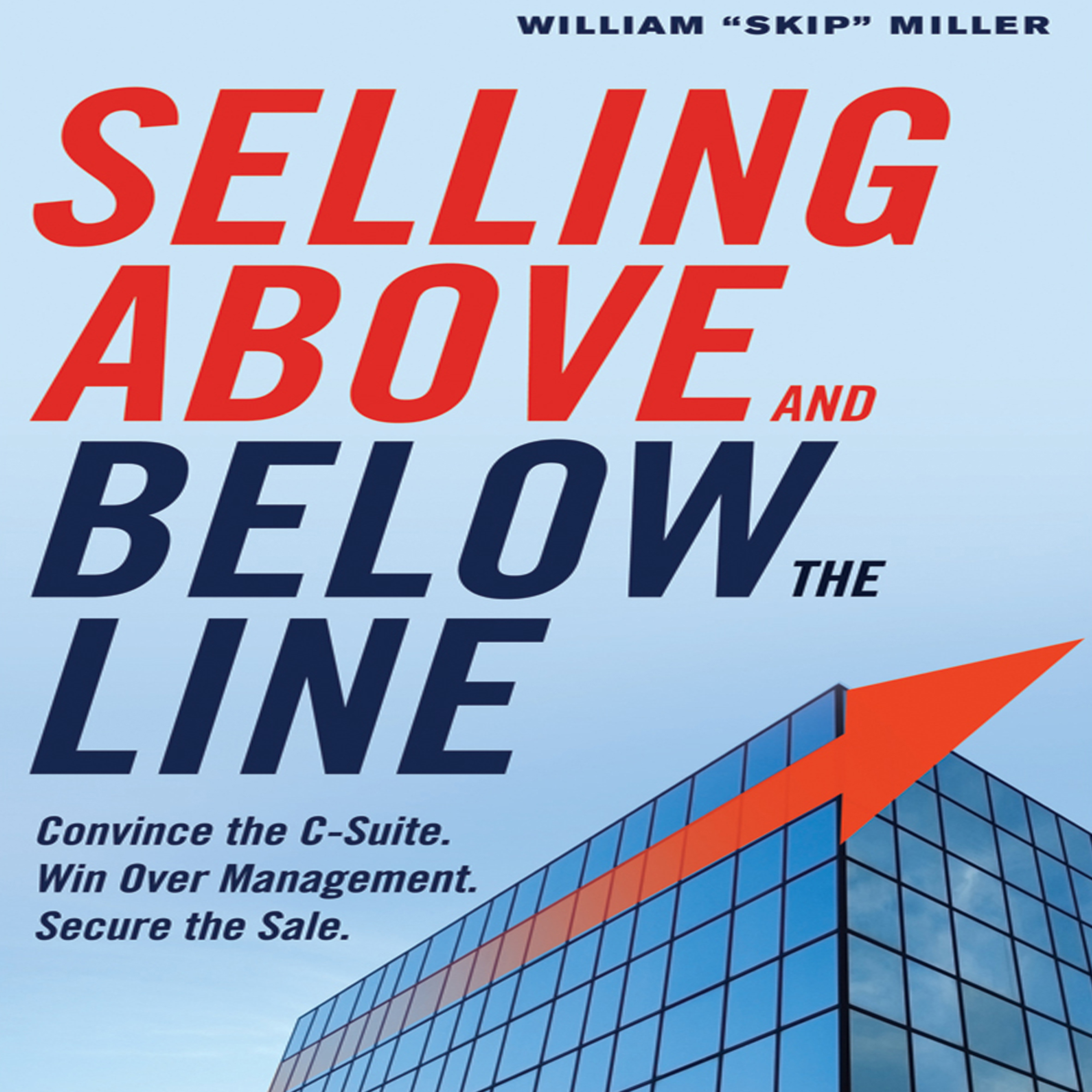 Printable Selling Above and Below the Line: Convince the C-Suite. Win Over Management. Secure the Sale. Audiobook Cover Art