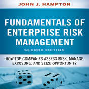 Fundamentals of Enterprise Risk Management: How Top Companies Assess Risk, Manage Exposure, and Seize Opportunity, by John J.  Hampton, John Hampton