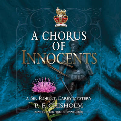 A Chorus of Innocents: A Sir Robert Carey Mystery Audiobook, by P. F. Chisholm