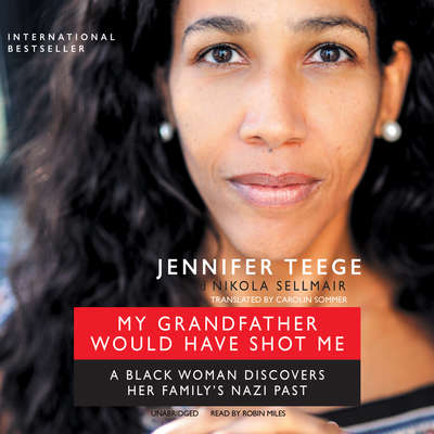 My Grandfather Would Have Shot Me: A Black Woman Discovers Her Family's Nazi Past Audiobook, by Jennifer Teege