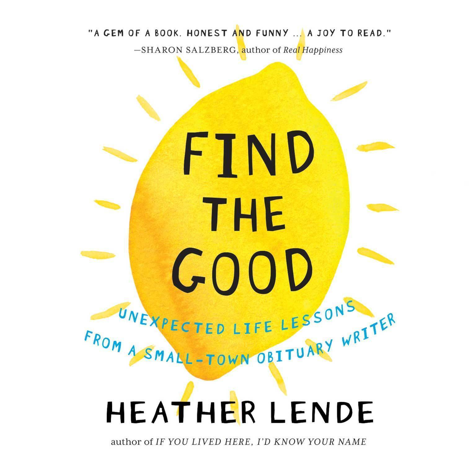 Printable Find the Good: Unexpected Lessons from a Small-Town Obituary Writer Audiobook Cover Art