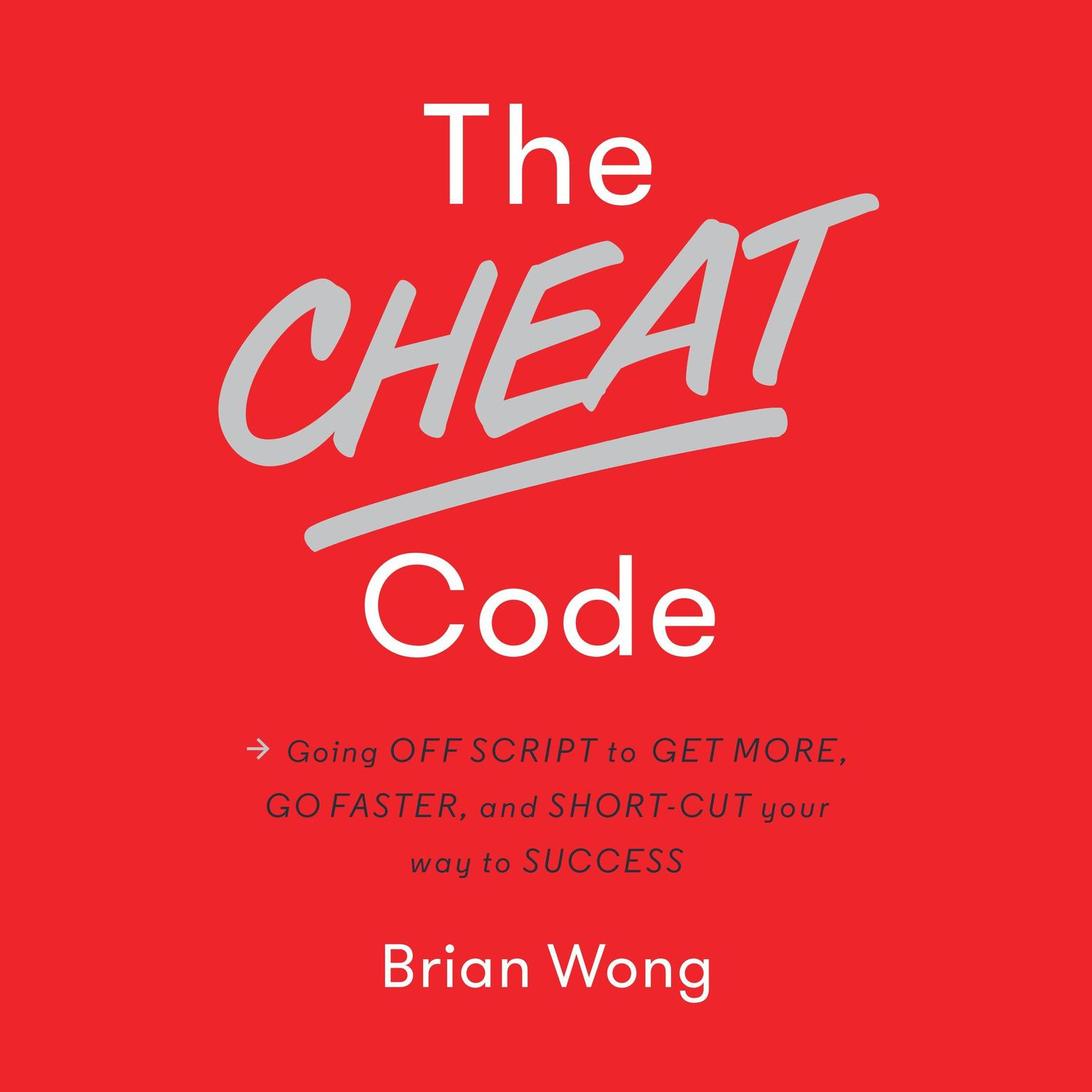 Printable The Cheat Code: Going Off Script to Get More, Go Faster, and Shortcut Your Way to Success Audiobook Cover Art