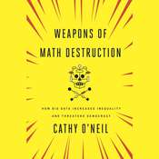 Weapons of Math Destruction: How Big Data Increases Inequality and Threatens Democracy, by Cathy O'Neil