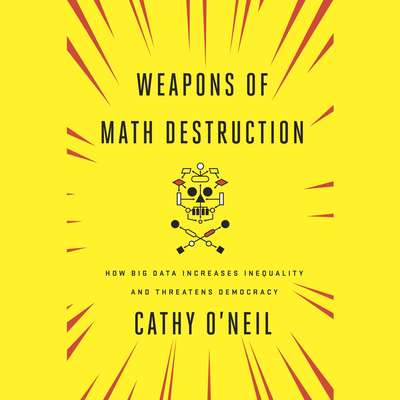 Weapons of Math Destruction: How Big Data Increases Inequality and Threatens Democracy Audiobook, by Cathy O'Neil