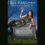 Sprinkle Glitter on My Grave: Observations, Rants, and Other Uplifting Thoughts About Life Audiobook, by Jill Kargman