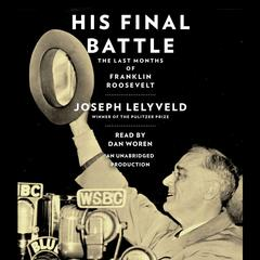 His Final Battle: The Last Months of Franklin Roosevelt Audiobook, by Joseph Lelyveld