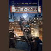 The Wild Ones Audiobook, by C. Alexander London