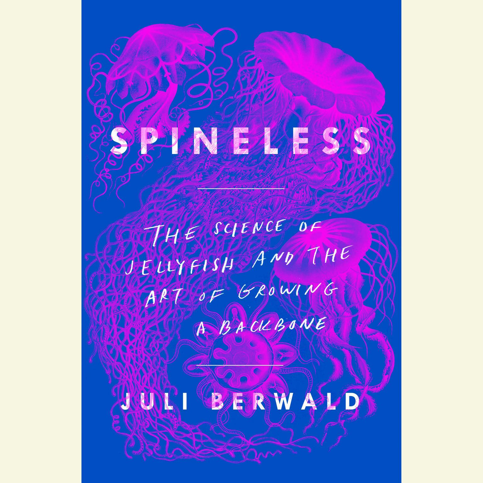 Printable Spineless: The Science of Jellyfish and the Art of Growing a Backbone Audiobook Cover Art