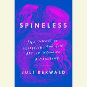 Spineless: The Science of Jellyfish and the Art of Growing a Backbone Audiobook, by Juli Berwald