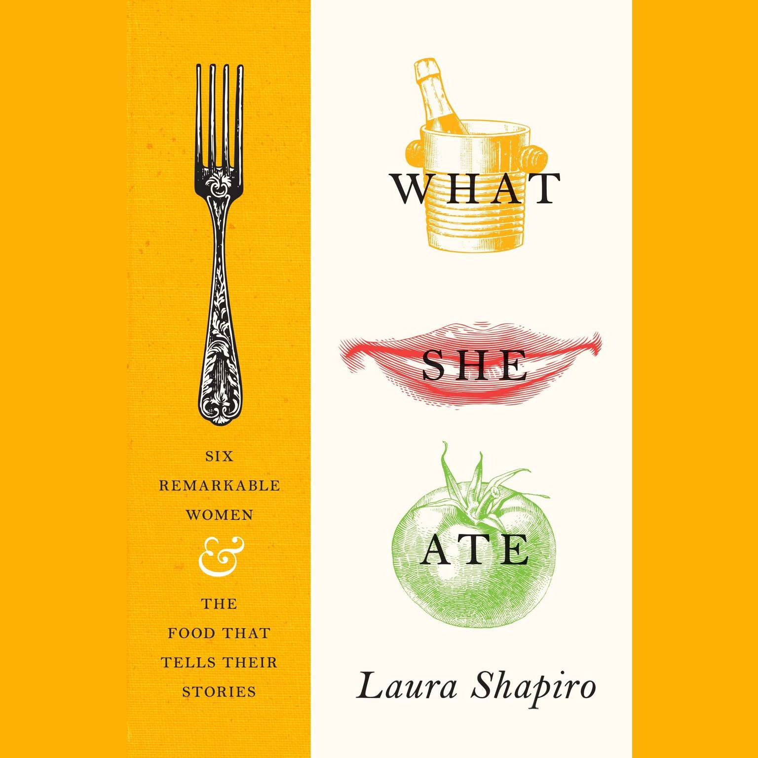 Printable What She Ate: Six Remarkable Women and the Food That Tells Their Stories Audiobook Cover Art