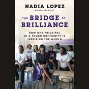 The Bridge to Brilliance: How One Principal in a Tough Community Is Inspiring the World Audiobook, by Rebecca Paley, Nadia Lopez