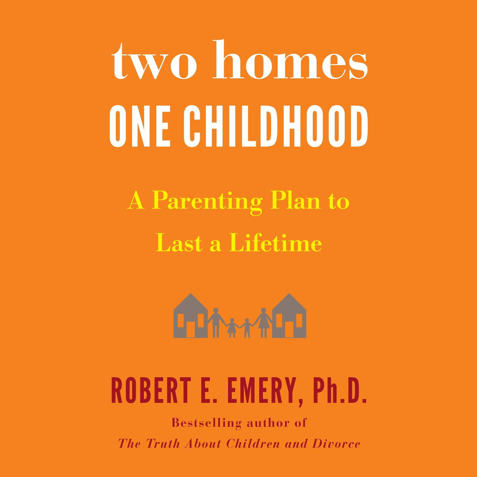 Printable Two Homes, One Childhood: A Parenting Plan to Last a Lifetime Audiobook Cover Art