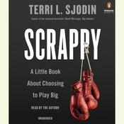 Scrappy: A Little Book About Choosing to Play Big Audiobook, by Terri L. Sjodin