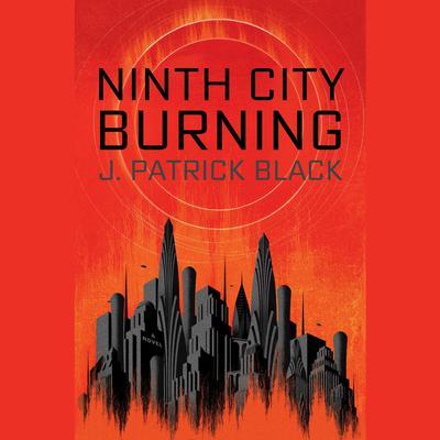 Ninth City Burning Audiobook, by J. Patrick Black