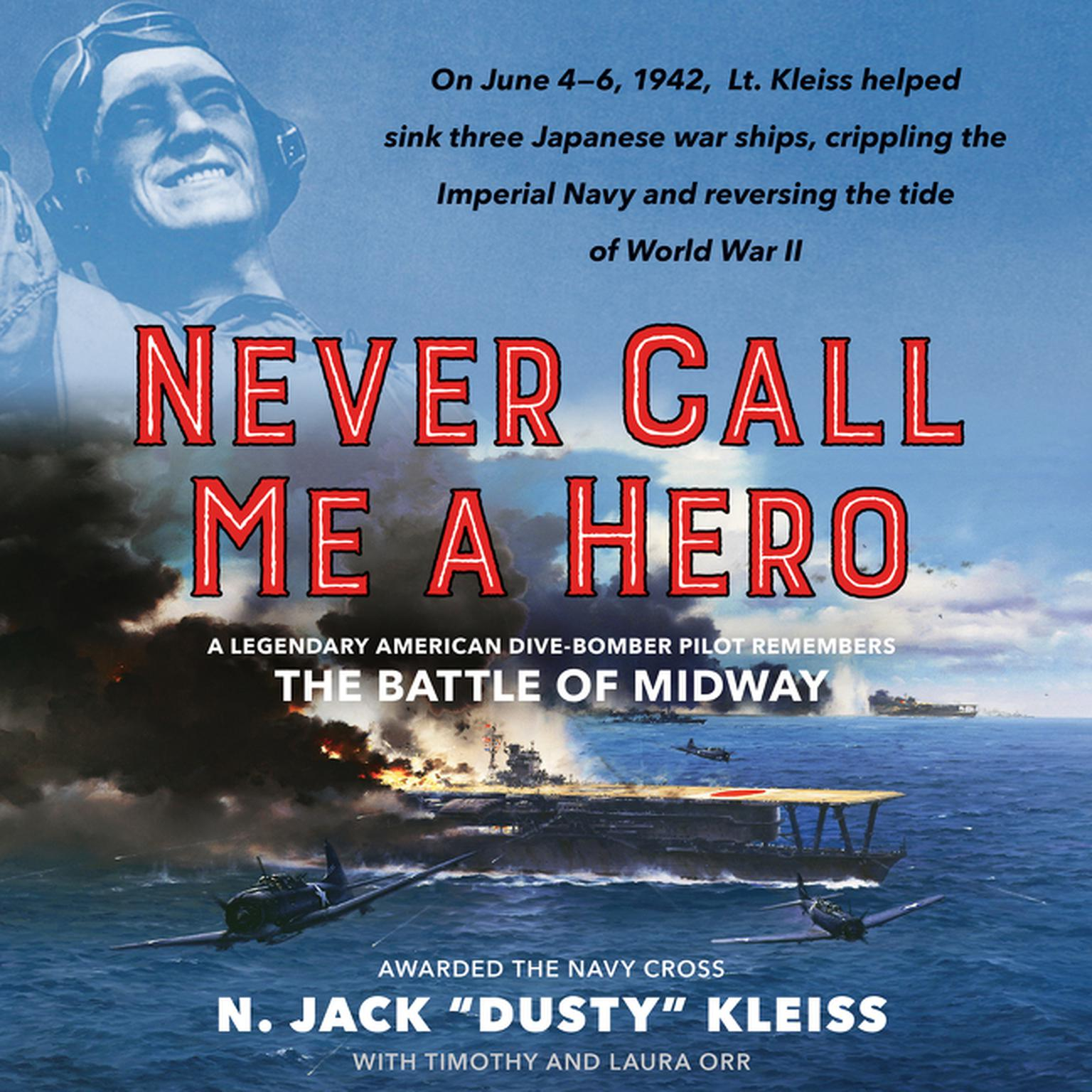 Printable Never Call Me a Hero: A Legendary American Dive-Bomber Pilot Remembers the Battle of Midway Audiobook Cover Art