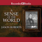 A Sense of the World: How a Blind Man Became Historys Greatest Traveler Audiobook, by Jason Roberts