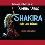 Shakira: Woman Full of Grace Audiobook, by Ximena Diego