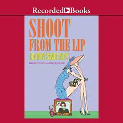 Shoot From The Lip Audiobook, by Leann Sweeney
