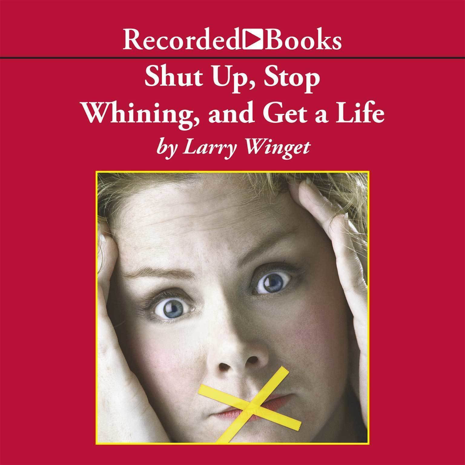 Printable Shut Up, Stop Whining, and Get a Life: A Kick-Butt Approach to a Better Life Audiobook Cover Art