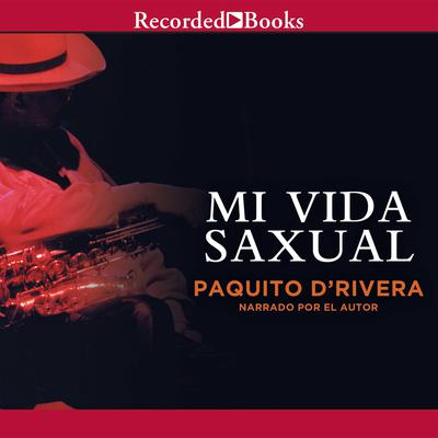 Mi vida saxual Audiobook, by Paquito D'Rivera
