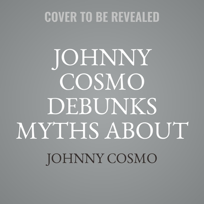 Johnny Cosmo Debunks Myths about Health & Science! Audiobook, by Johnny Cosmo