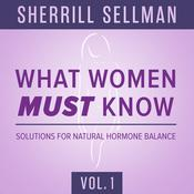 What Women MUST Know, Vol. 1: Solutions for Natural Hormone Balance Audiobook, by Sherrill Sellman