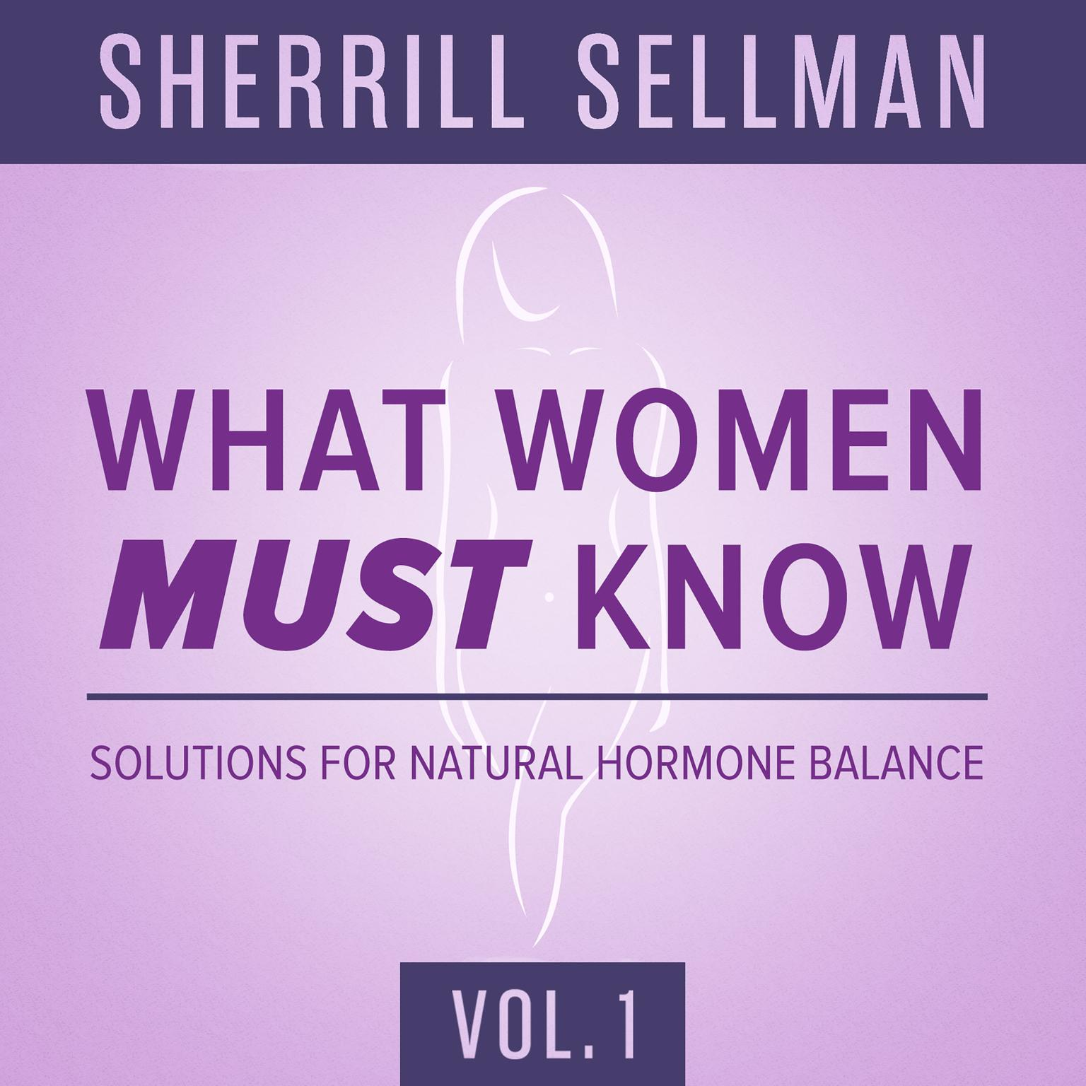 Printable What Women MUST Know, Vol. 1: Solutions for Natural Hormone Balance Audiobook Cover Art