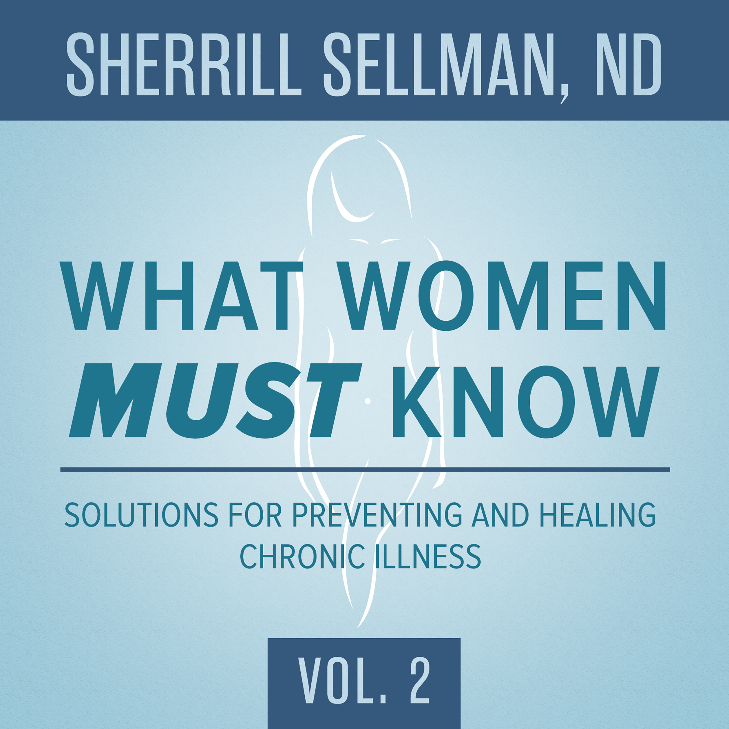 Printable What Women MUST Know, Vol. 2: Solutions for Preventing and Healing Chronic Illness Audiobook Cover Art