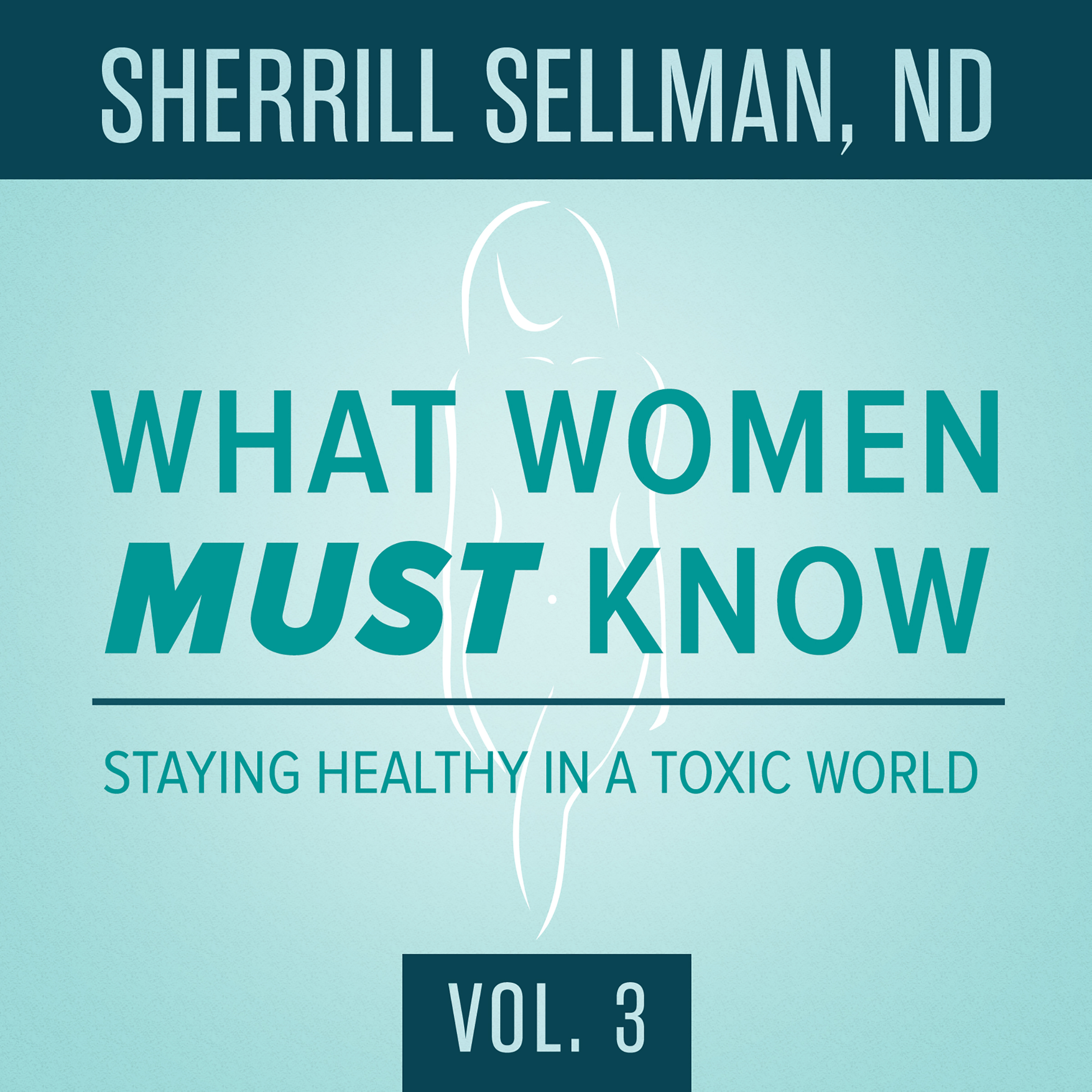 Printable What Women MUST Know, Vol. 3: Staying Healthy in a Toxic World Audiobook Cover Art