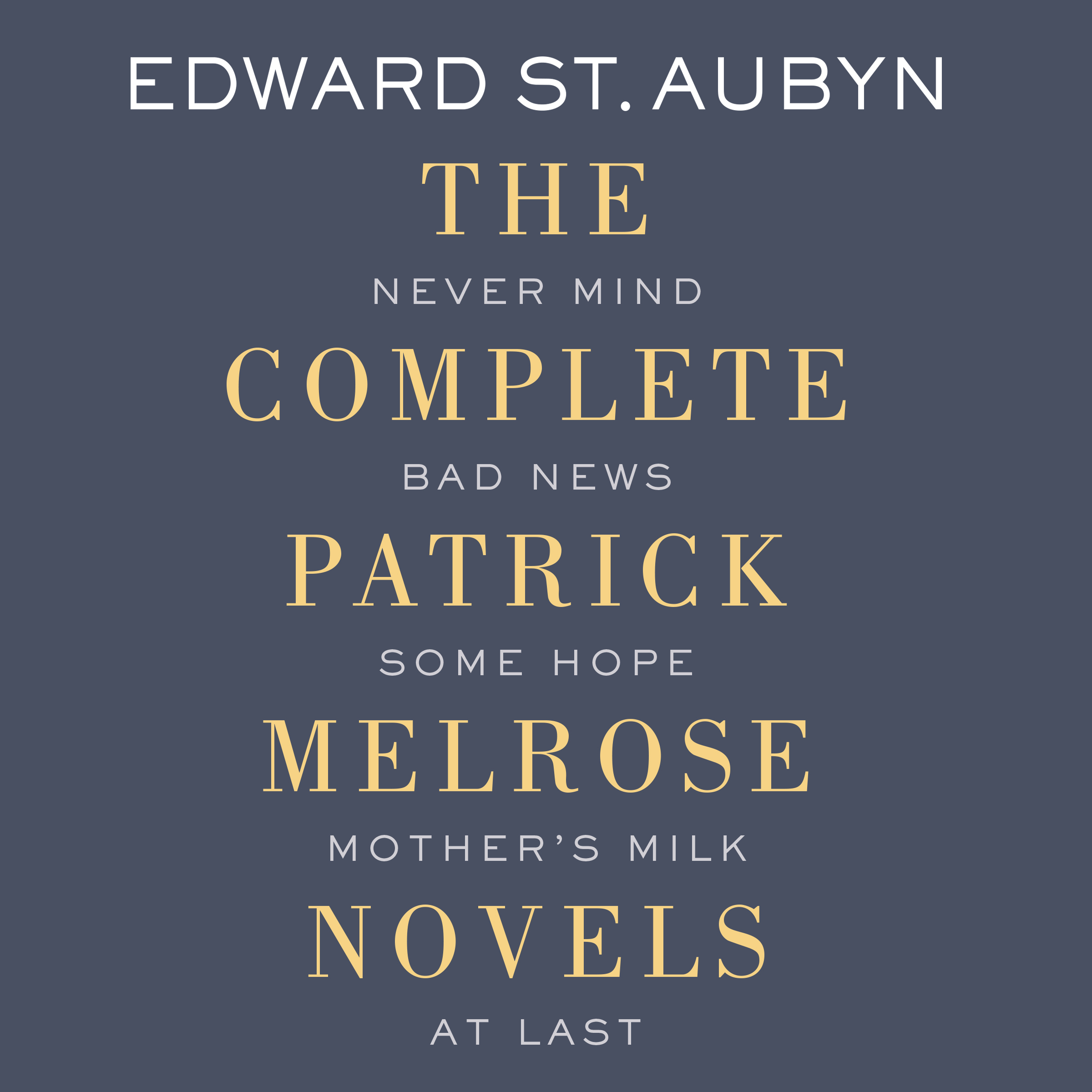 Printable The Complete Patrick Melrose Novels: Never Mind, Bad News, Some Hope, Mother's Milk, and At Last Audiobook Cover Art