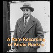 A Rare Recording of Knute Rockne Audiobook, by Knute Rockne