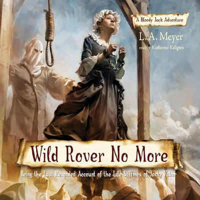Wild Rover No More: Being the Last Recorded Account of the Life and Times of Jacky Faber Audiobook, by