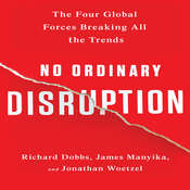 No Ordinary Disruption: The Four Global Forces Breaking All the Trends Audiobook, by Richard Dobbs, James Manyika, Jonathan Woetzel