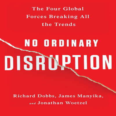 No Ordinary Disruption: The Four Global Forces Breaking All the Trends Audiobook, by Richard Dobbs