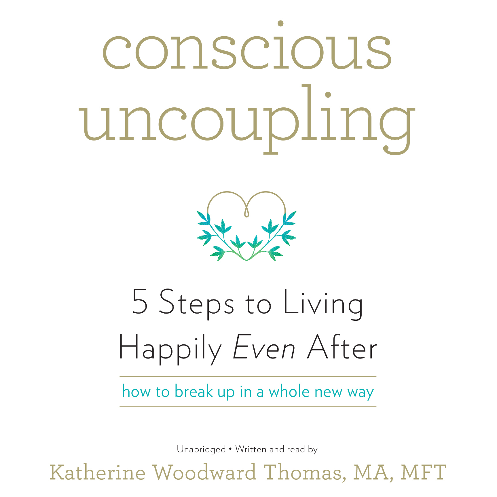 Printable Conscious Uncoupling: 5 Steps to Living Happily Even After Audiobook Cover Art