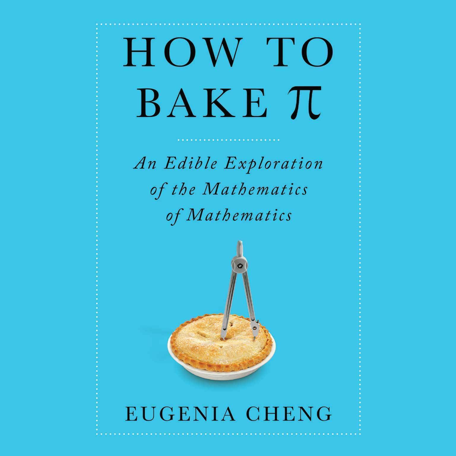 Printable How to Bake Pi: An Edible Exploration of the Mathematics of Mathematics Audiobook Cover Art