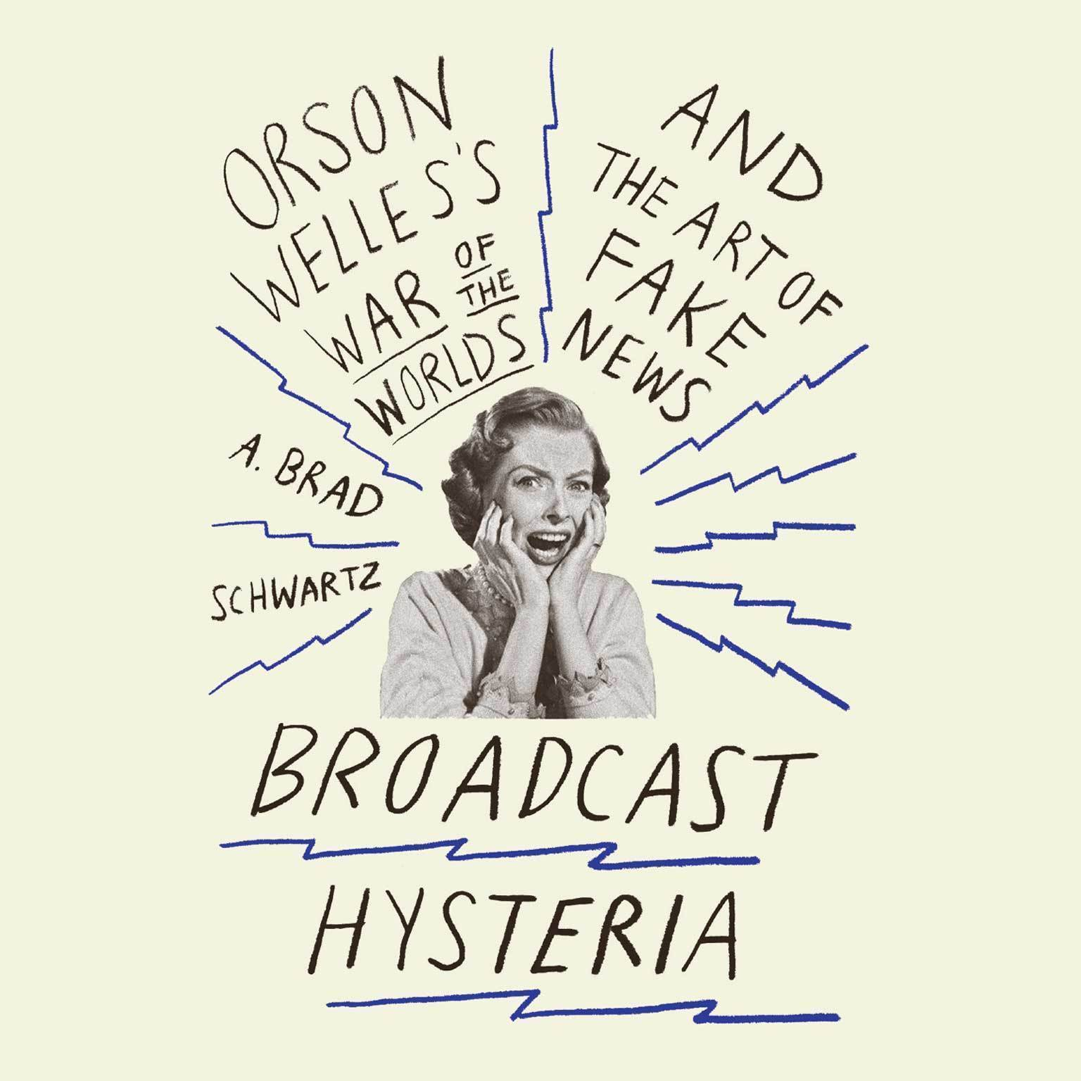 Printable Broadcast Hysteria: Orson Welles' War of the World and the Art of Fake News Audiobook Cover Art