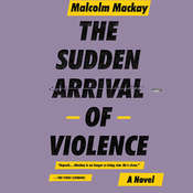 The Sudden Arrival of Violence Audiobook, by Malcolm Mackay
